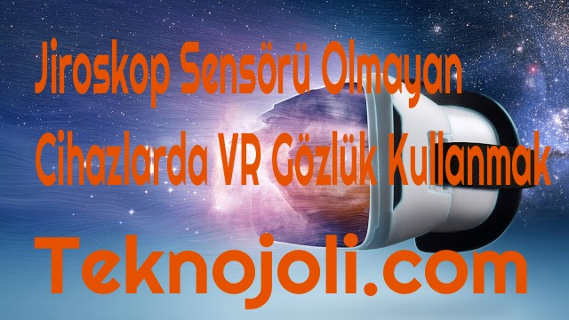 Jiroskopsuz VR , Sanal jiroskop yapmak , Sanal gerçeklik gözlüğü nasıl kullanılır , Jiroskop olmadan sanal gerçeklik gözlüğü kullanmak