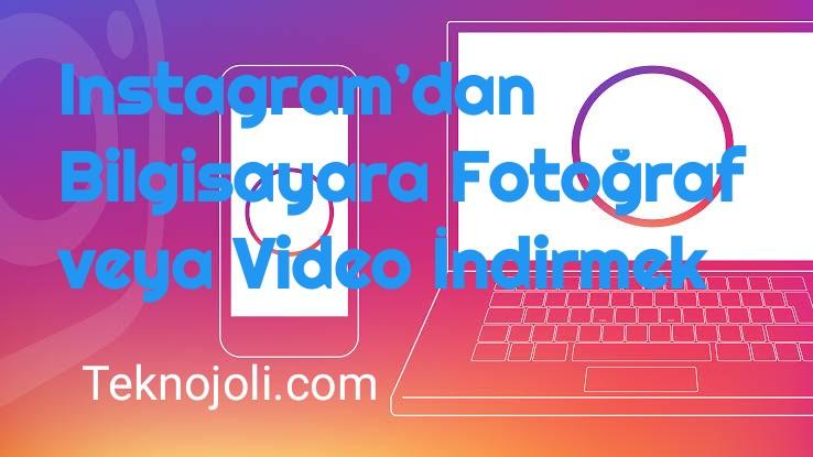 Instagram'dan Bilgisayara Fotoğraf veya Video İndirmek