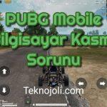 PUBG Mobile Bilgisayar Kasma Sorunu