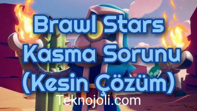 Photo of Brawl Stars Kasma Sorunu (Kesin Çözüm)