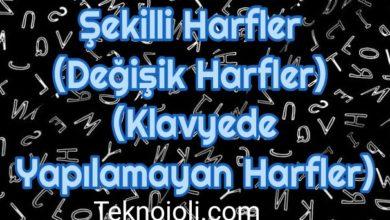 Photo of Şekilli Harfler (Değişik Harfler) (Klavyede Yapılamayan Harfler) (Güncellendi)